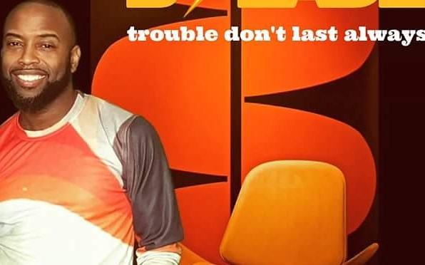 B.Slade – Trouble Don't Last Always